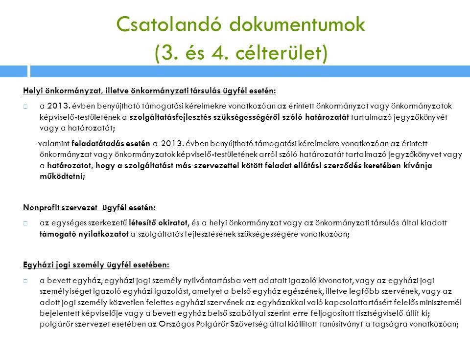 Csatolandó dokumentumok (3. és 4. célterület) Helyi önkormányzat, illetve önkormányzati társulás ügyfél esetén:  a 2013. évben benyújtható támogatási