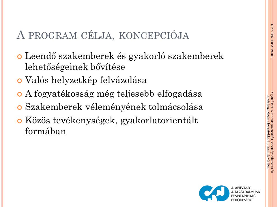 NTP-TFK- MPA-12-013 Egy/másért: A tehetségazonosítás, tehetség felismerés és tehetséggondozás a fogyatékkal élő fiatalok körében A fogyatékossággal élők jogairól szóló ENSZ Egyezmény (Magyarországon kihirdette a 2007.