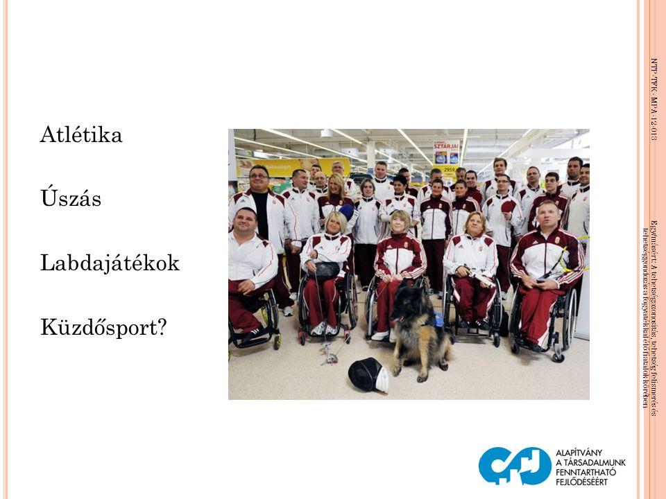 NTP-TFK- MPA-12-013 Egy/másért: A tehetségazonosítás, tehetség felismerés és tehetséggondozás a fogyatékkal élő fiatalok körében Atlétika Úszás Labdaj