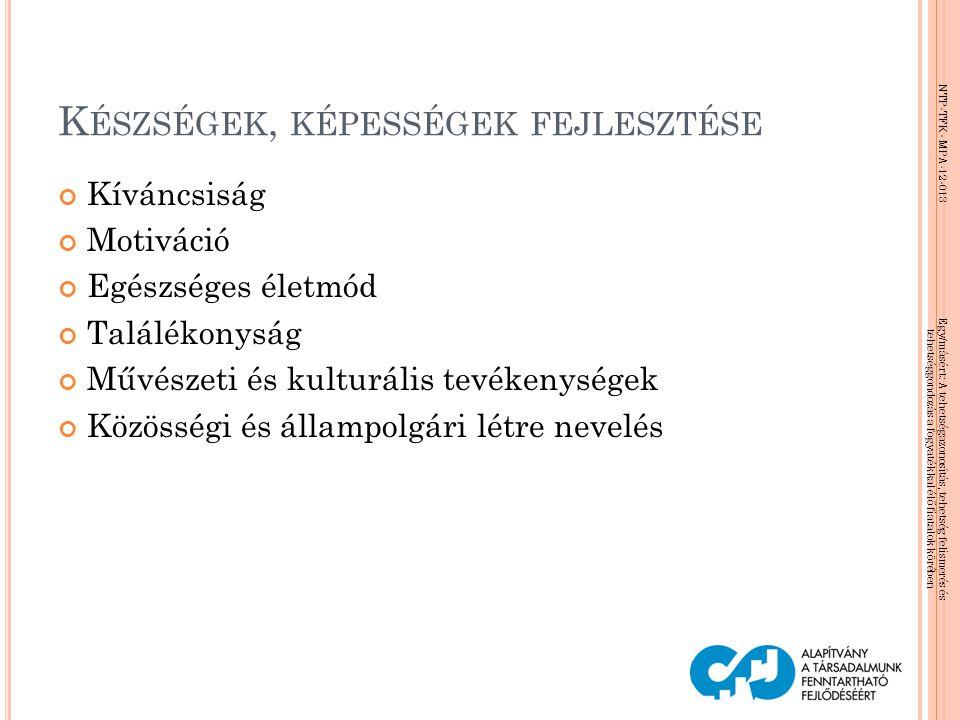 NTP-TFK- MPA-12-013 Egy/másért: A tehetségazonosítás, tehetség felismerés és tehetséggondozás a fogyatékkal élő fiatalok körében K ÉSZSÉGEK, KÉPESSÉGE