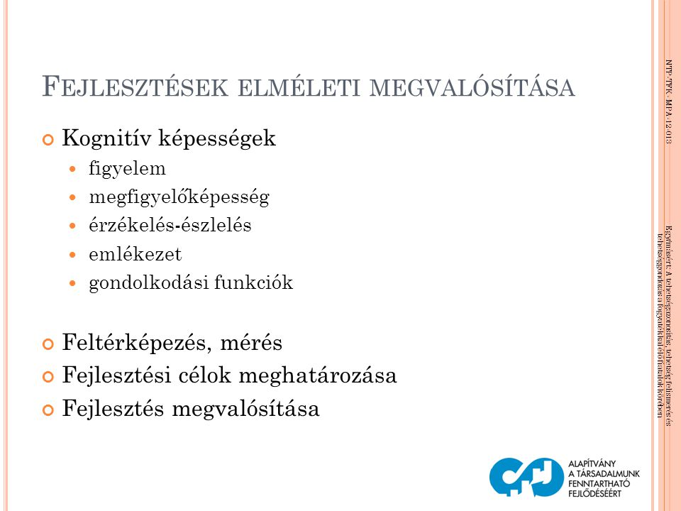 NTP-TFK- MPA-12-013 Egy/másért: A tehetségazonosítás, tehetség felismerés és tehetséggondozás a fogyatékkal élő fiatalok körében E GYENSÚLYFEJLESZTÉS - Járások különböző felületeken - Hintázás - Billenőhinta - Egyensúlyozó tölcsér - Függeszkedések - Gerenda - Sorversenyek - Bobbath-labda - Rugós deszka - Stb.