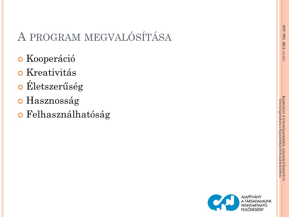NTP-TFK- MPA-12-013 Egy/másért: A tehetségazonosítás, tehetség felismerés és tehetséggondozás a fogyatékkal élő fiatalok körében G ONDOLKODÁSI MŰVELETEK analízis szintézis absztrahálás összehasonlítás összefüggés felfogása kiegészítés általánosítás konkretizálás rendezés analógia