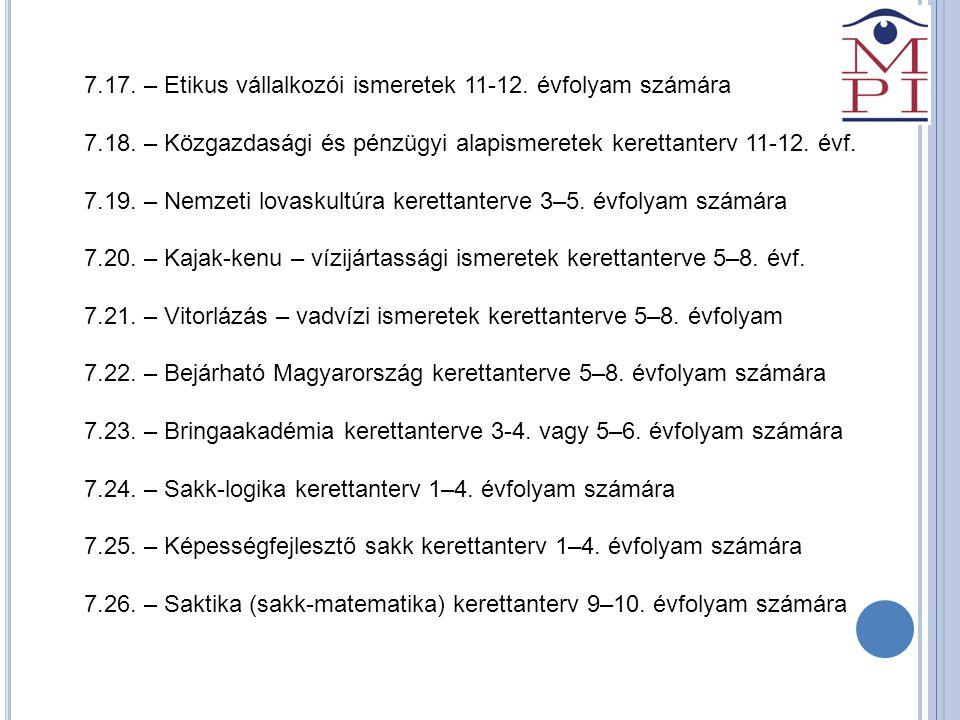7.17. – Etikus vállalkozói ismeretek 11-12. évfolyam számára 7.18. – Közgazdasági és pénzügyi alapismeretek kerettanterv 11-12. évf. 7.19. – Nemzeti l