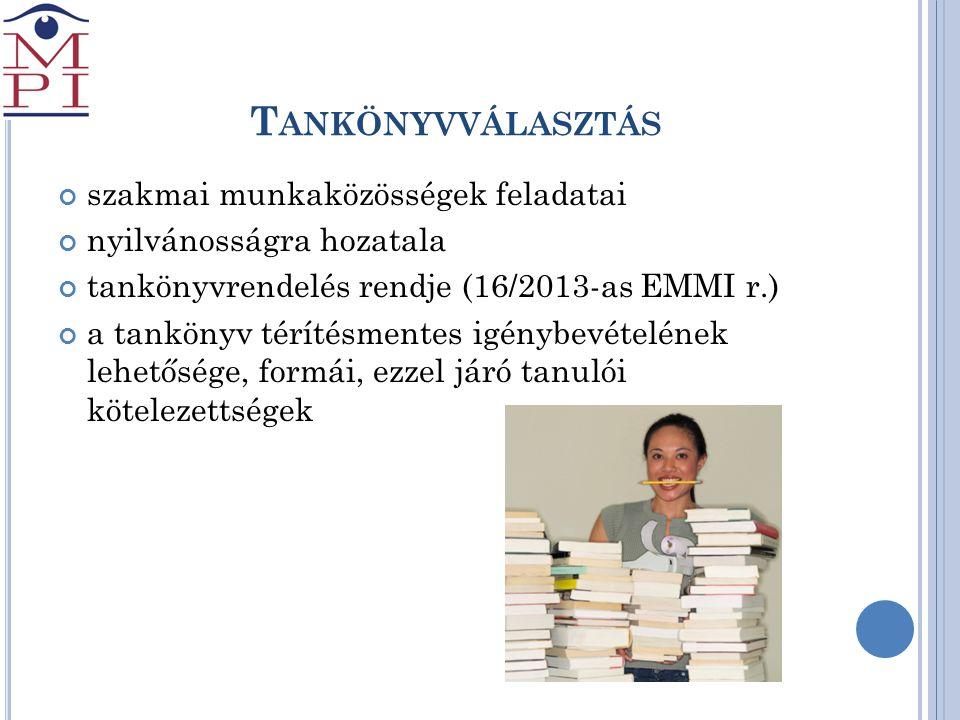 T ANKÖNYVVÁLASZTÁS szakmai munkaközösségek feladatai nyilvánosságra hozatala tankönyvrendelés rendje (16/2013-as EMMI r.) a tankönyv térítésmentes igé