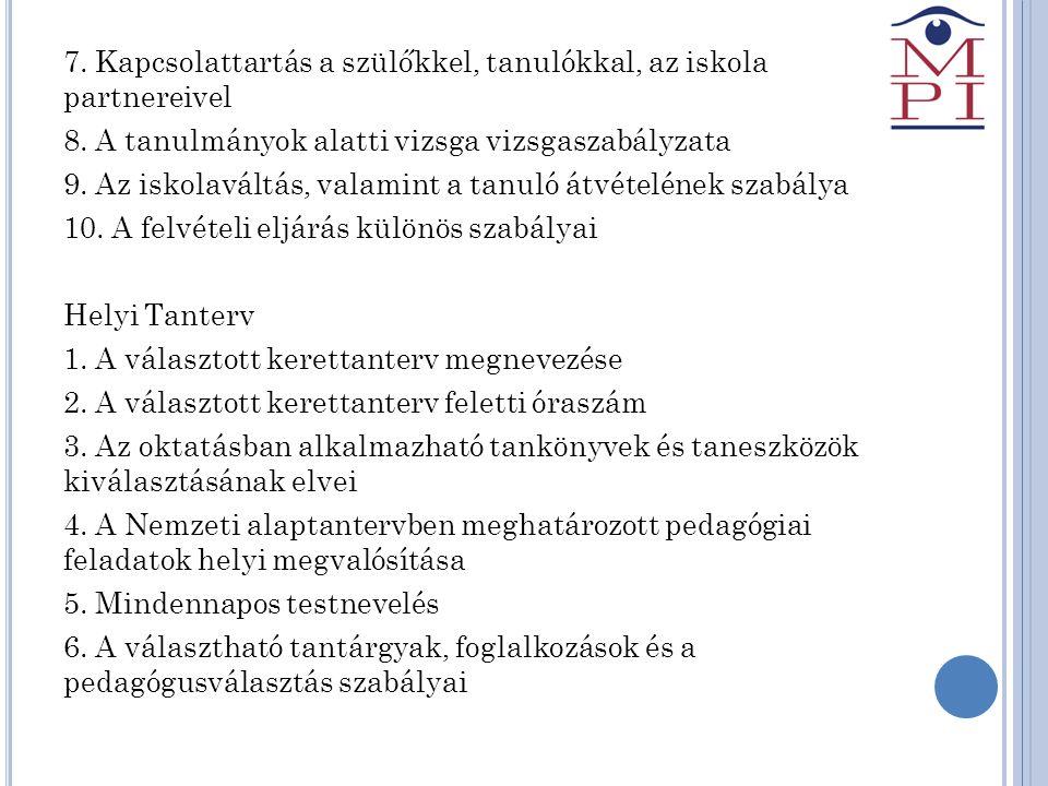 7. Kapcsolattartás a szülőkkel, tanulókkal, az iskola partnereivel 8. A tanulmányok alatti vizsga vizsgaszabályzata 9. Az iskolaváltás, valamint a tan