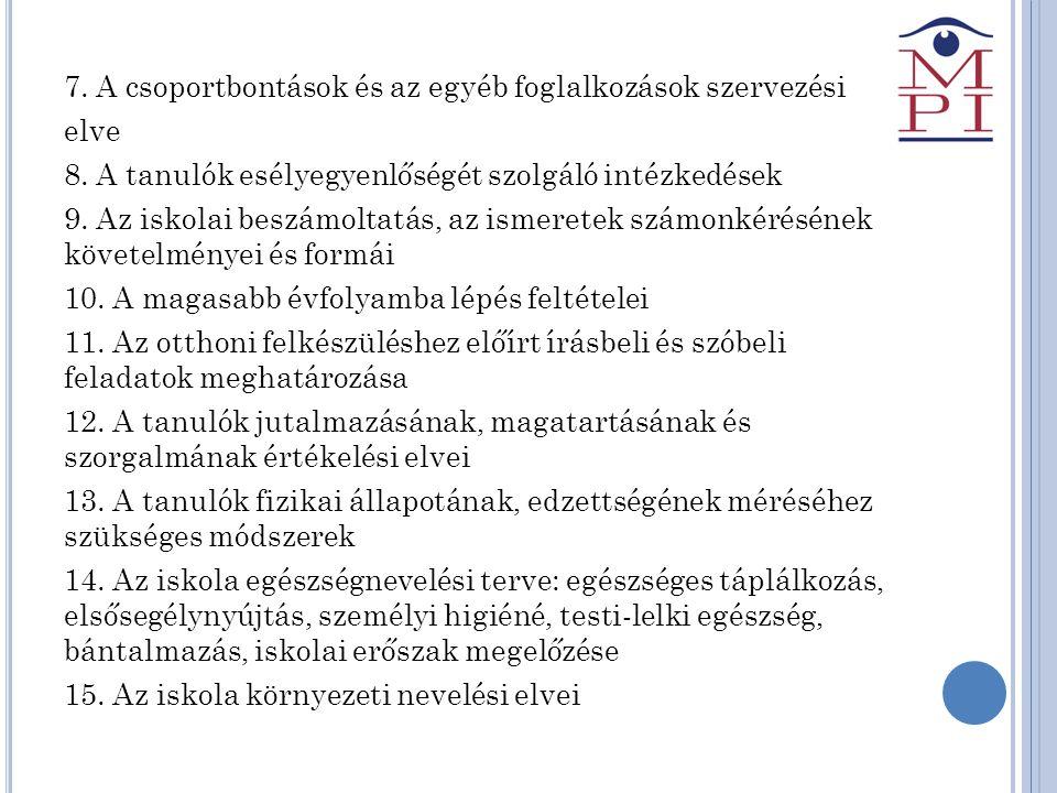 7. A csoportbontások és az egyéb foglalkozások szervezési elve 8. A tanulók esélyegyenlőségét szolgáló intézkedések 9. Az iskolai beszámoltatás, az is