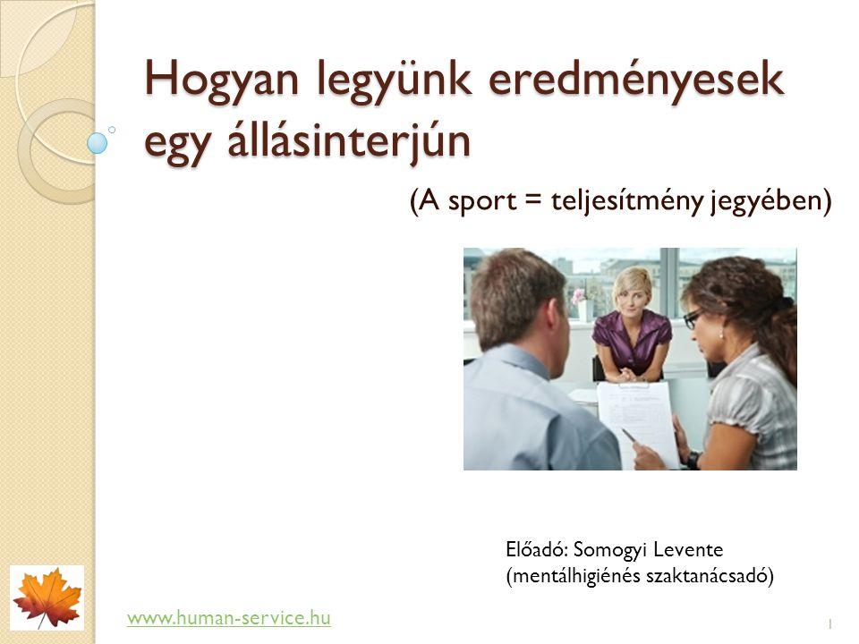 Hogyan legyünk eredményesek egy állásinterjún (A sport = teljesítmény jegyében) Előadó: Somogyi Levente (mentálhigiénés szaktanácsadó) www.human-servi