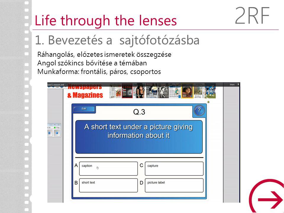 Ráhangolás, előzetes ismeretek összegzése Angol szókincs bővítése a témában Munkaforma: frontális, páros, csoportos 1. Bevezetés a sajtófotózásba Life