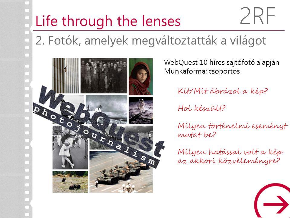 WebQuest 10 híres sajtófotó alapján Munkaforma: csoportos 2. Fotók, amelyek megváltoztatták a világot Life through the lenses 2RF Kit/Mit ábrázol a ké