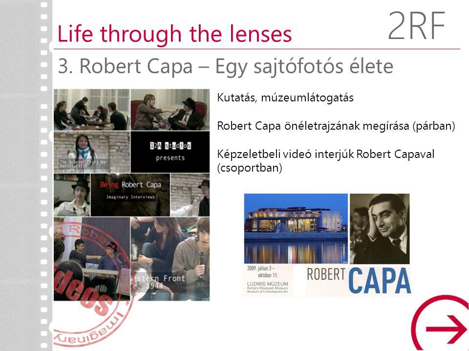 Kutatás, múzeumlátogatás Robert Capa önéletrajzának megírása (párban) Képzeletbeli videó interjúk Robert Capaval (csoportban) 3. Robert Capa – Egy saj