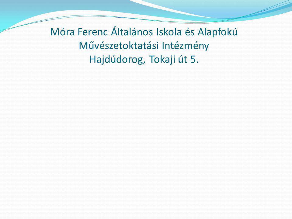 Móra Ferenc Általános Iskola és Alapfokú Művészetoktatási Intézmény Hajdúdorog, Tokaji út 5.