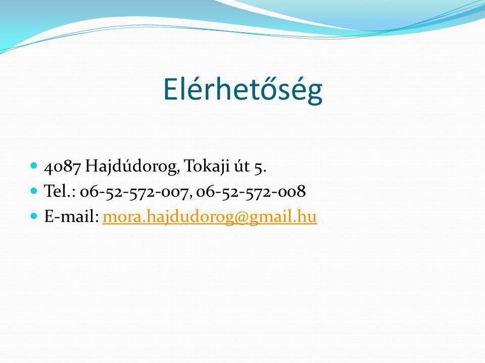 Elérhetőség  4087 Hajdúdorog, Tokaji út 5.  Tel.: 06-52-572-007, 06-52-572-008  E-mail: mora.hajdudorog@gmail.humora.hajdudorog@gmail.hu