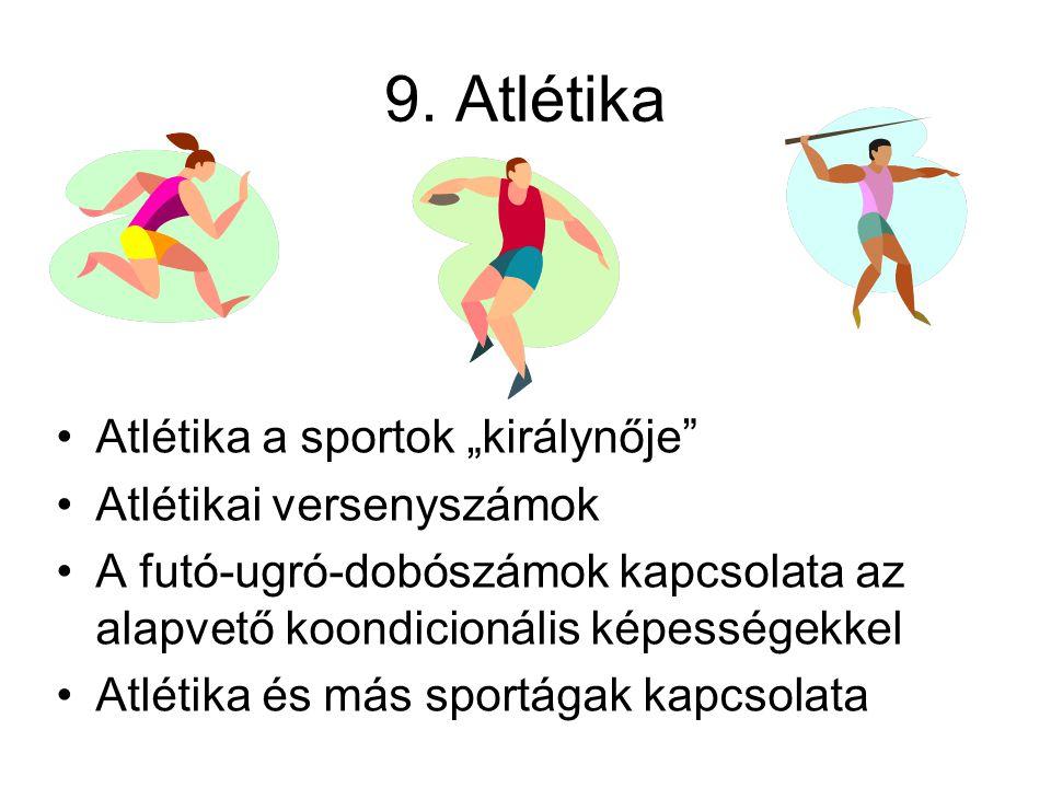 """9. Atlétika •Atlétika a sportok """"királynője"""" •Atlétikai versenyszámok •A futó-ugró-dobószámok kapcsolata az alapvető koondicionális képességekkel •Atl"""