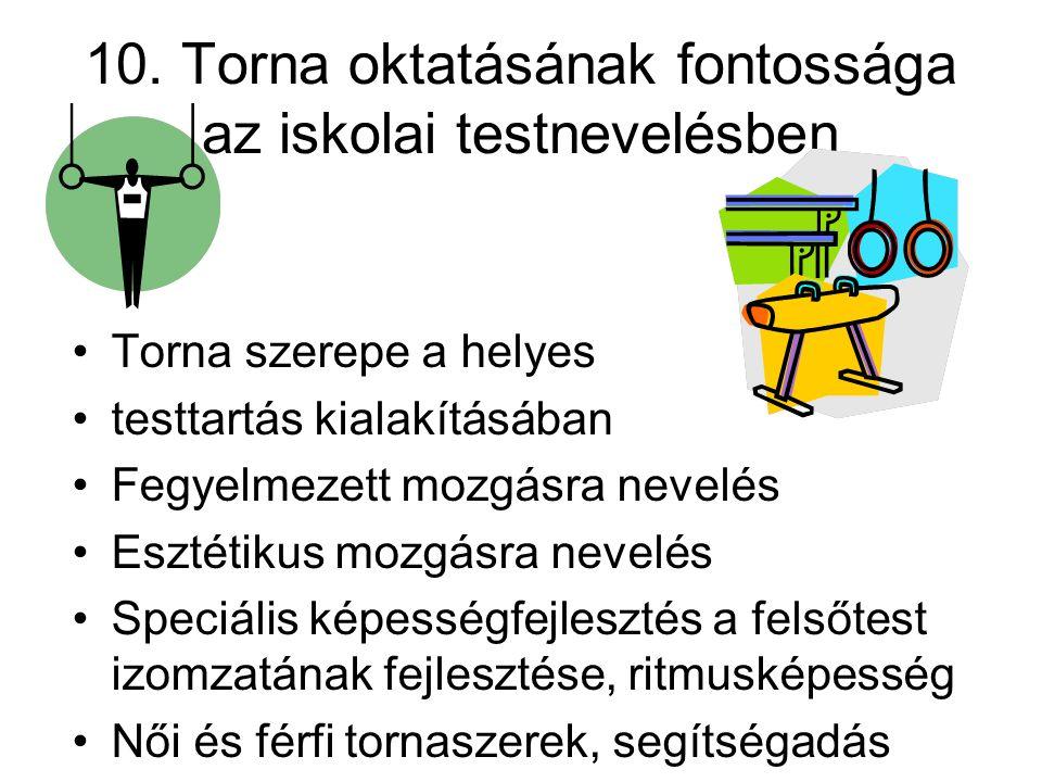 10. Torna oktatásának fontossága az iskolai testnevelésben •Torna szerepe a helyes •testtartás kialakításában •Fegyelmezett mozgásra nevelés •Esztétik