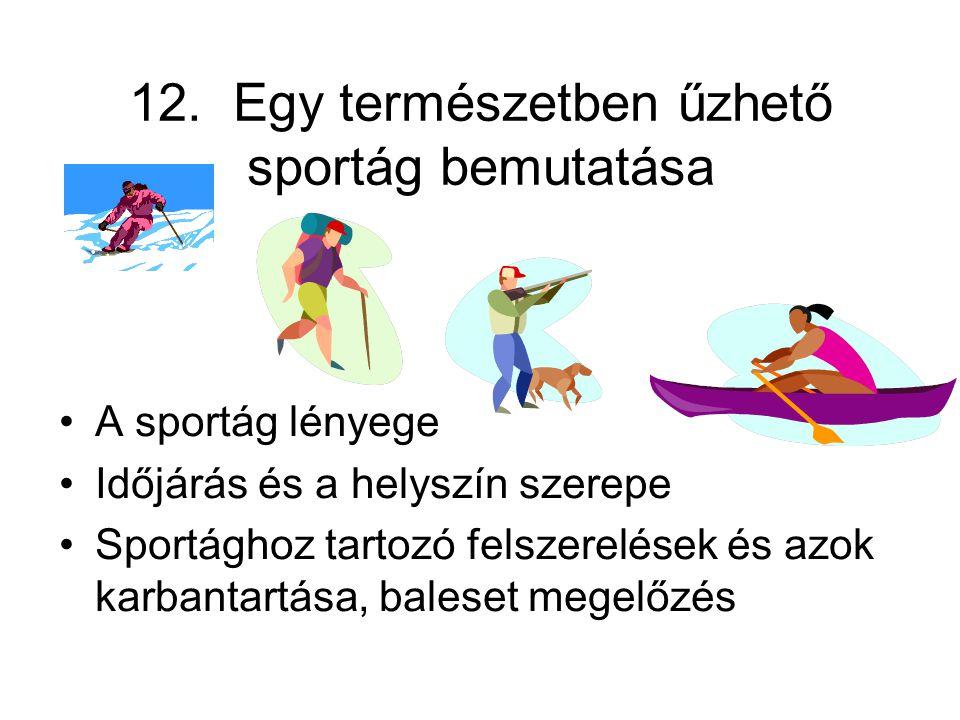 12. Egy természetben űzhető sportág bemutatása •A sportág lényege •Időjárás és a helyszín szerepe •Sportághoz tartozó felszerelések és azok karbantart