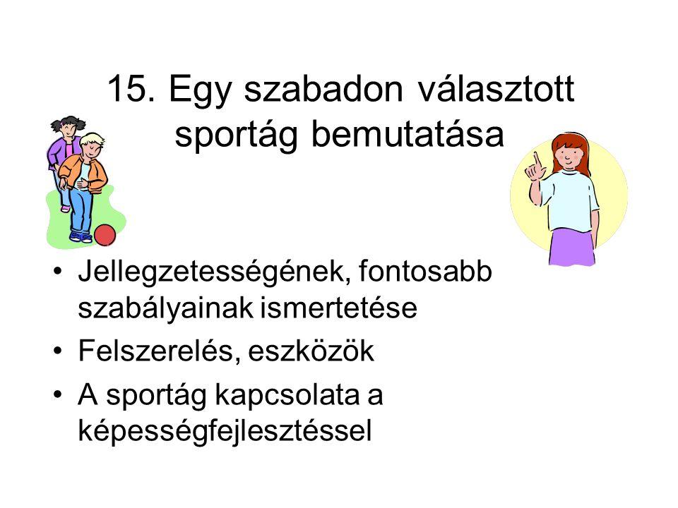 15. Egy szabadon választott sportág bemutatása •Jellegzetességének, fontosabb szabályainak ismertetése •Felszerelés, eszközök •A sportág kapcsolata a