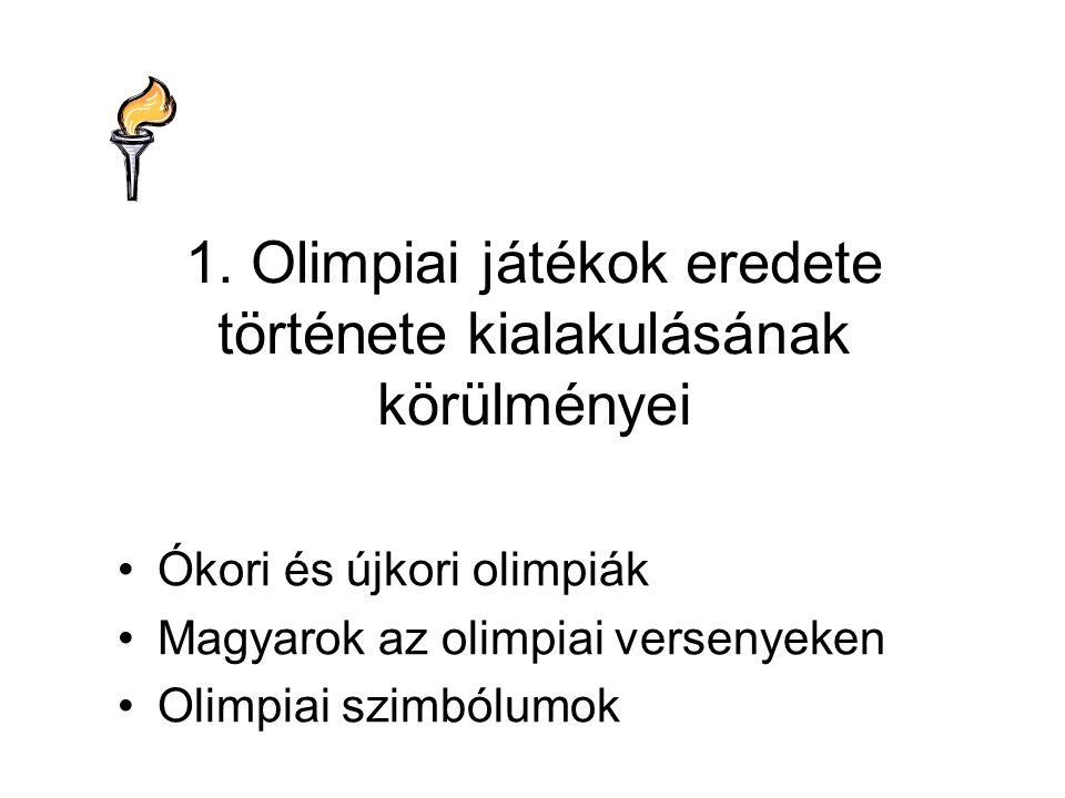 1. Olimpiai játékok eredete története kialakulásának körülményei •Ókori és újkori olimpiák •Magyarok az olimpiai versenyeken •Olimpiai szimbólumok