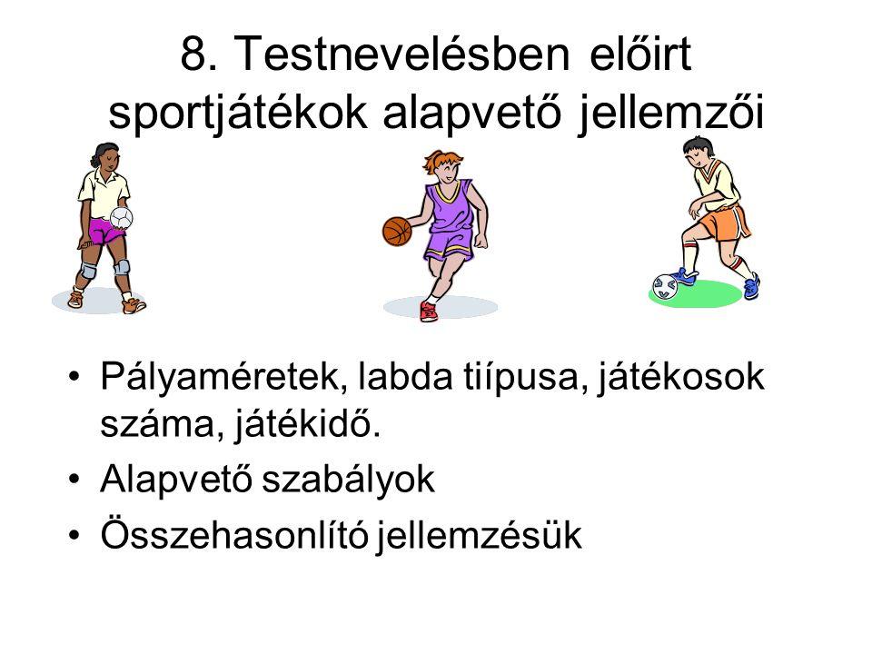 8. Testnevelésben előirt sportjátékok alapvető jellemzői •Pályaméretek, labda tiípusa, játékosok száma, játékidő. •Alapvető szabályok •Összehasonlító