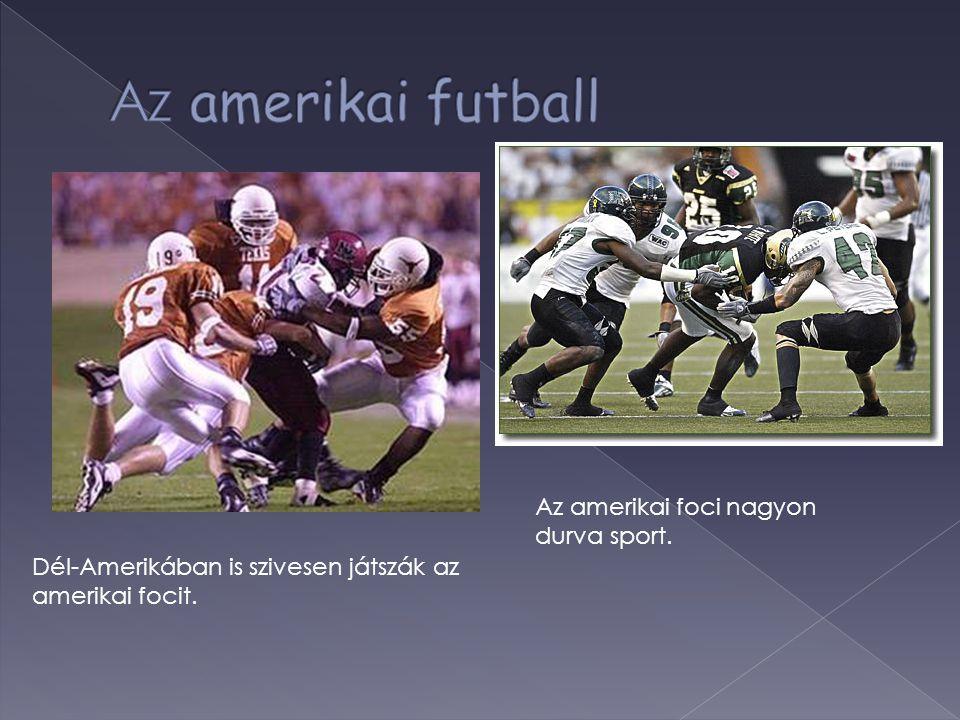 Dél-Amerikában is szivesen játszák az amerikai focit. Az amerikai foci nagyon durva sport.