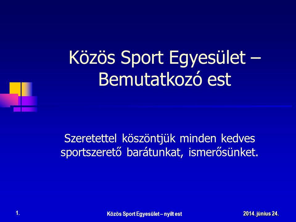 Közös Sport Egyesület – nyílt est 1. 2014. június 24.2014. június 24.2014. június 24. Közös Sport Egyesület – Bemutatkozó est Szeretettel köszöntjük m
