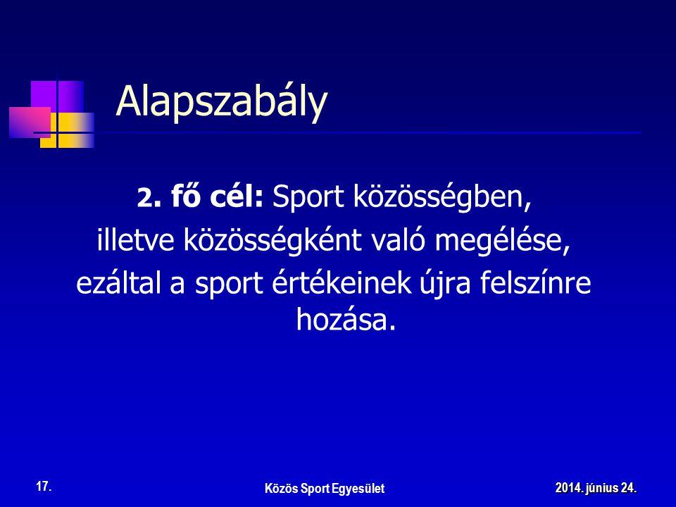 Tömegsport/ szabadidősport: környezetünkben a sport népszerűsítése az egyesületben formálódó emberek által Alapszabály Közös Sport Egyesület 18.