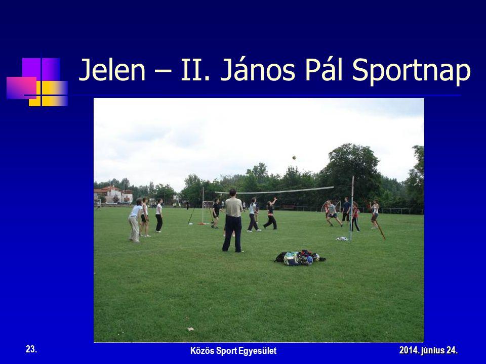 Jelen – II. János Pál Sportnap Közös Sport Egyesület 23. 2014. június 24.2014. június 24.2014. június 24.