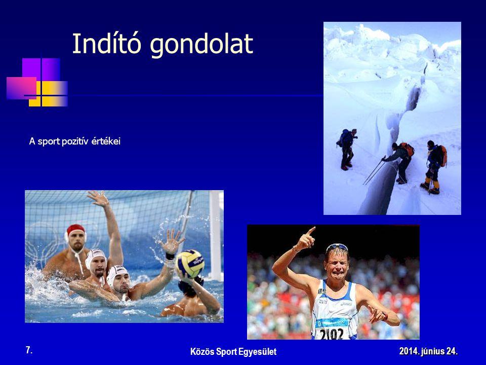 A sport pozitív értékei Közös Sport Egyesület 7. 2014. június 24.2014. június 24.2014. június 24. Indító gondolat