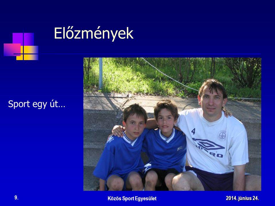 Előzmények Sport egy út… Közös Sport Egyesület 9. 2014. június 24.2014. június 24.2014. június 24.