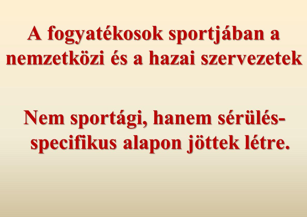 A fogyatékosok sportjában a nemzetközi és a hazai szervezetek Nem sportági, hanem sérülés- specifikus alapon jöttek létre.