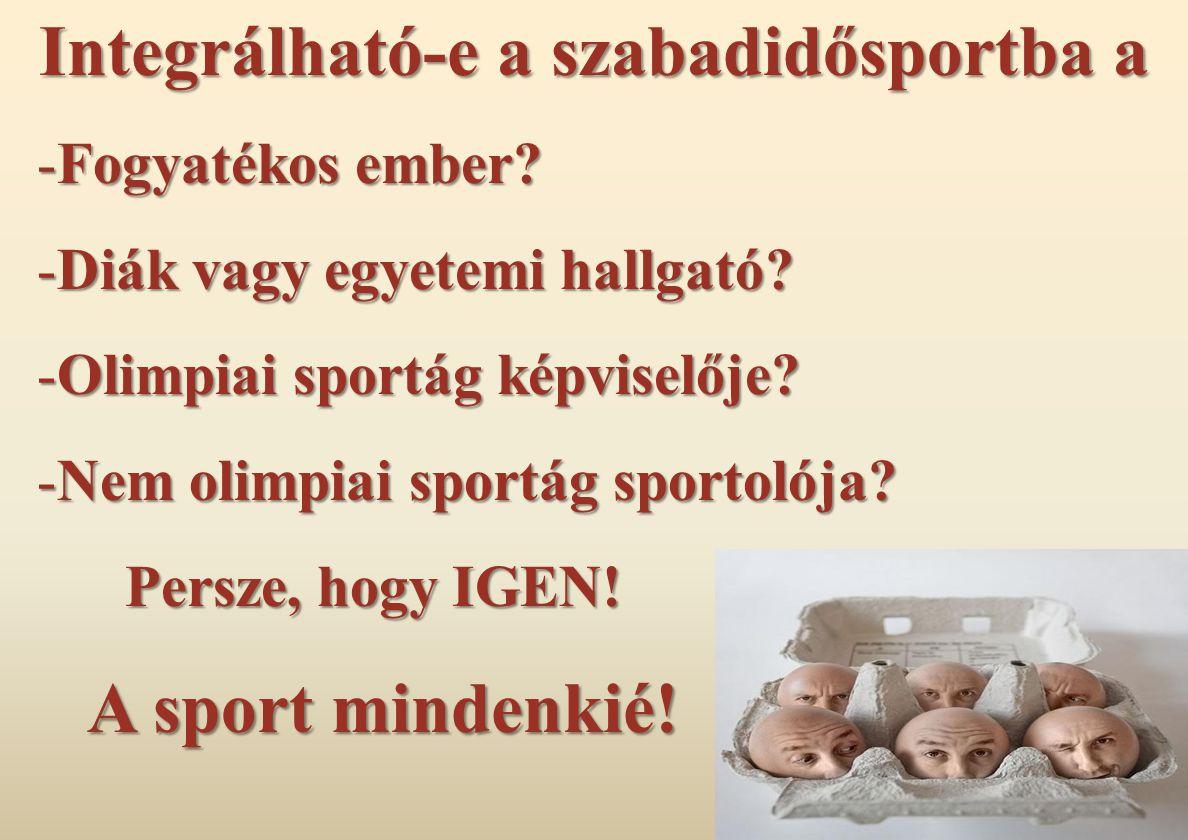 Integrálható-e a szabadidősportba a -Fogyatékos ember? -Diák vagy egyetemi hallgató? -Olimpiai sportág képviselője? -Nem olimpiai sportág sportolója?