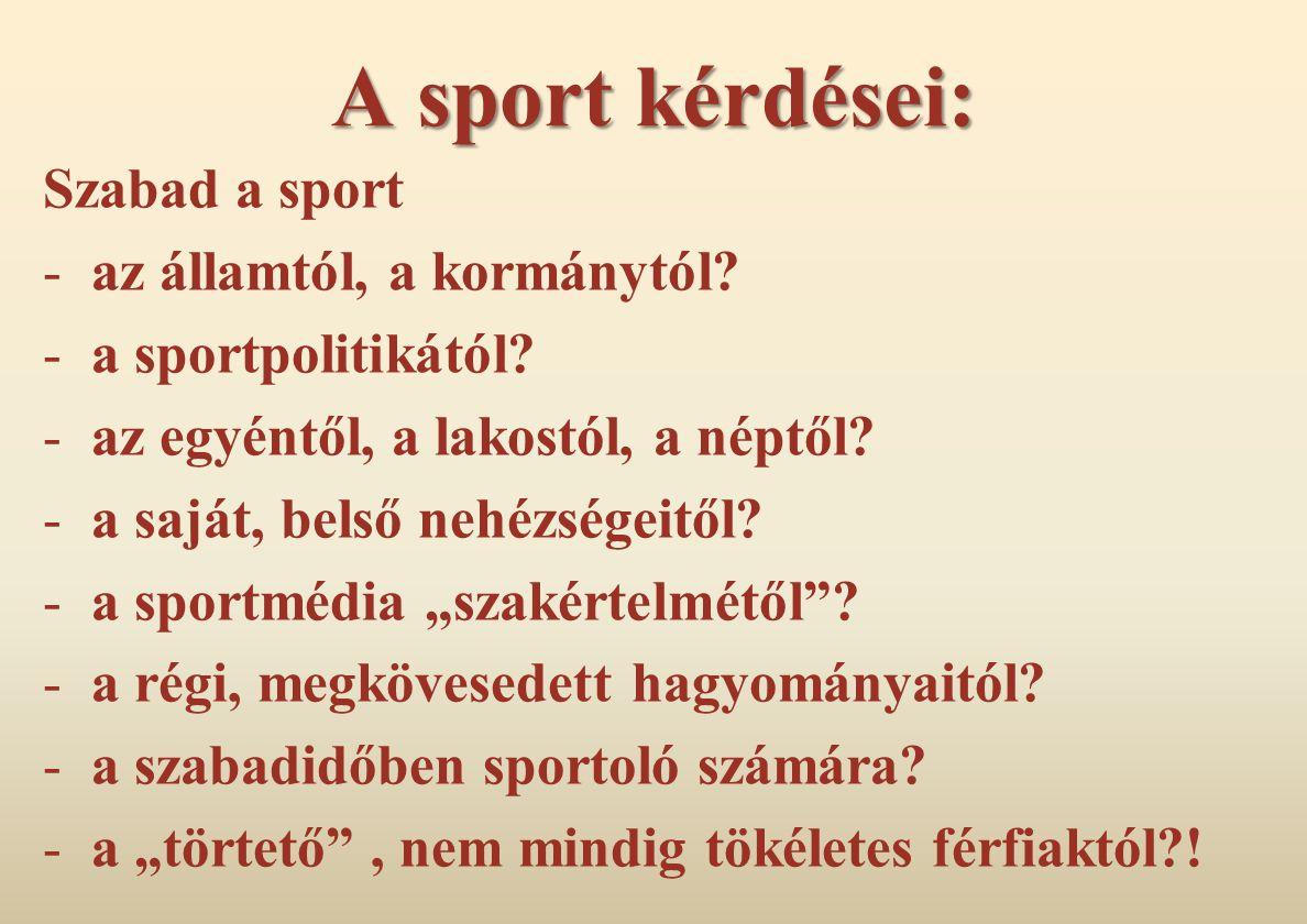 A sport kérdései: Szabad a sport -az államtól, a kormánytól? -a sportpolitikától? -az egyéntől, a lakostól, a néptől? -a saját, belső nehézségeitől? -