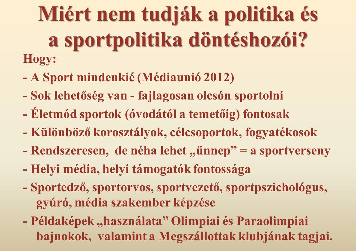 Miért nem tudják a politika és a sportpolitika döntéshozói? Hogy: - A Sport mindenkié (Médiaunió 2012) - Sok lehetőség van - fajlagosan olcsón sportol