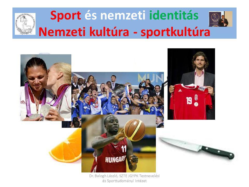 Sport és nemzeti identitás Nemzeti kultúra - sportkultúra Dr. Balogh László, SZTE JGYPK Testnevelési és Sporttudományi Intézet
