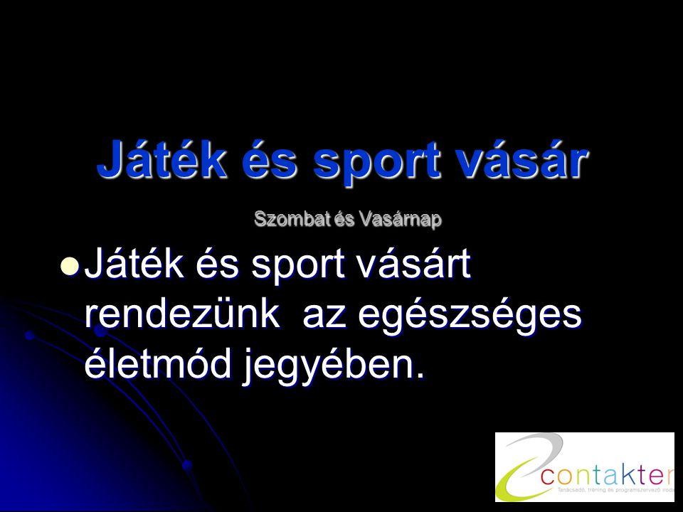 Játék és sport vásár Szombat és Vasárnap  Játék és sport vásárt rendezünk az egészséges életmód jegyében.