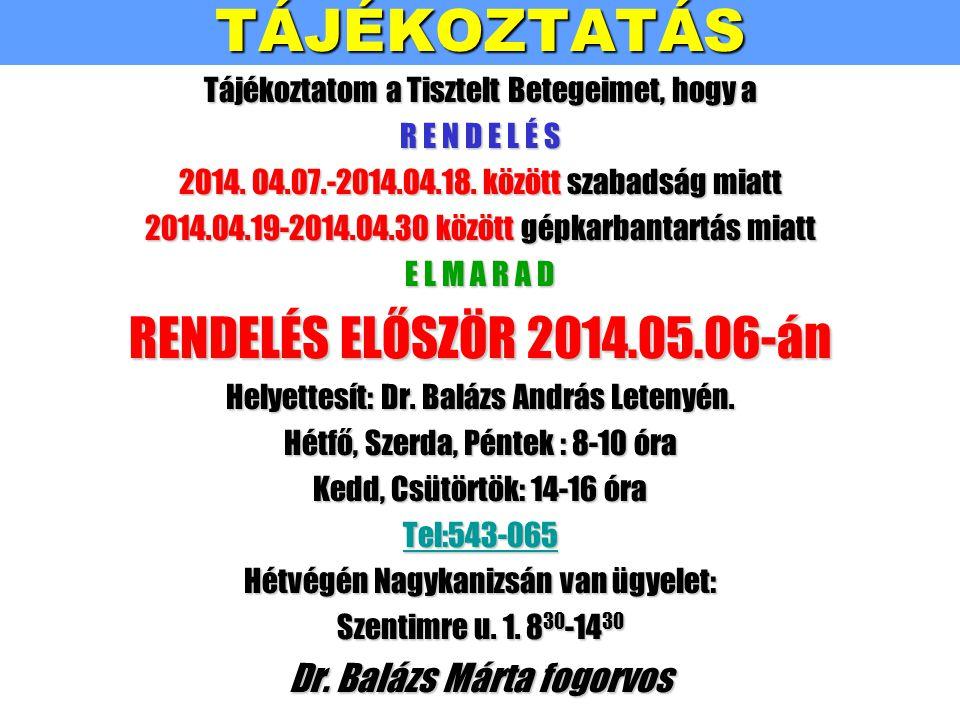 TÁJÉKOZTATÁS Tájékoztatom a Tisztelt Betegeimet, hogy a R E N D E L É S 2014. 04.07.-2014.04.18. között szabadság miatt 2014.04.19-2014.04.30 között g