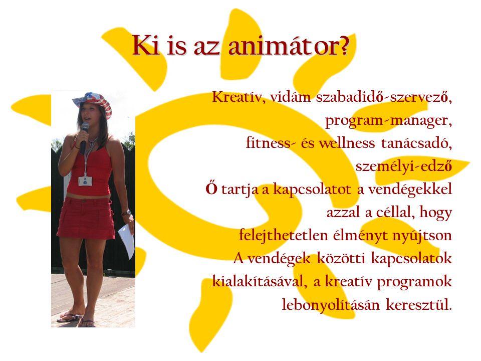 Ki is az animátor? Kreatív, vidám szabadid ő -szervez ő, program-manager, fitness- és wellness tanácsadó, személyi-edz ő Ő tartja a kapcsolatot a vend