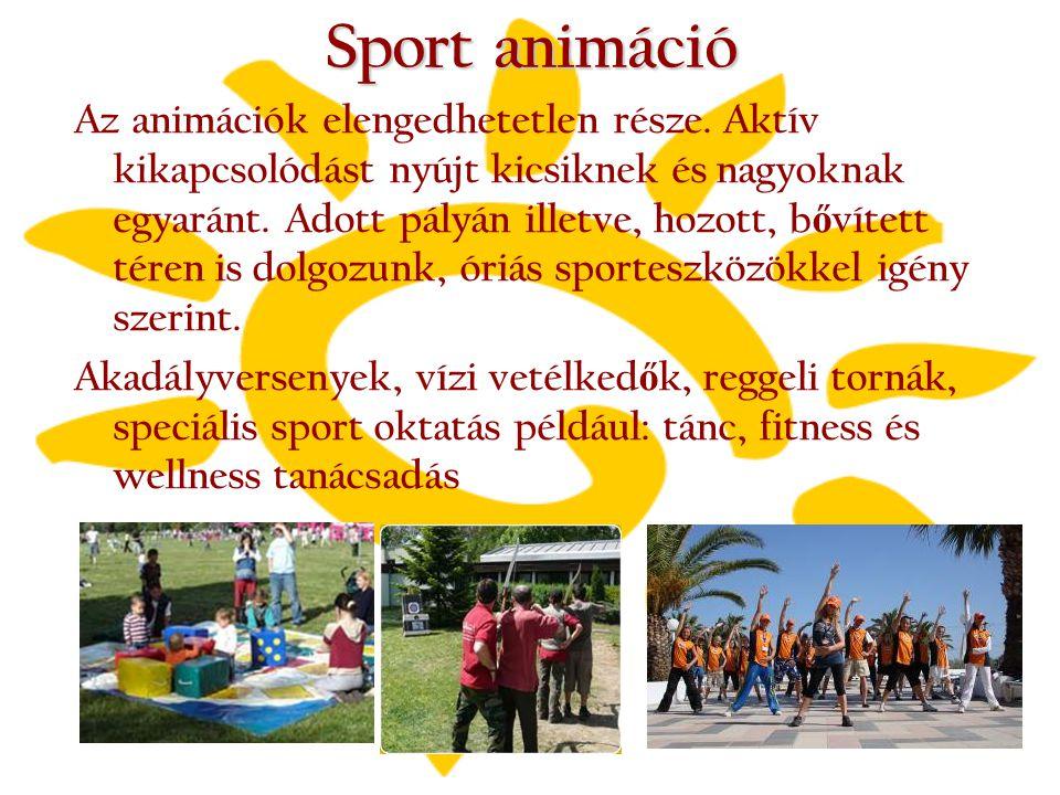 Sport animáció Az animációk elengedhetetlen része. Aktív kikapcsolódást nyújt kicsiknek és nagyoknak egyaránt. Adott pályán illetve, hozott, b ő vítet