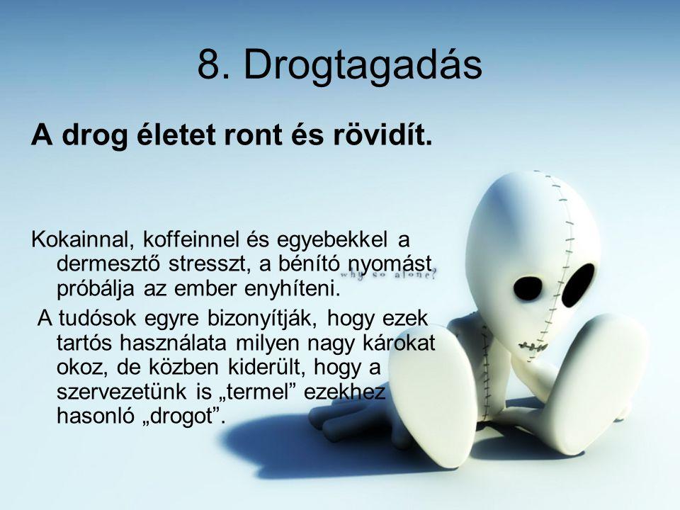 8.Drogtagadás A drog életet ront és rövidít.