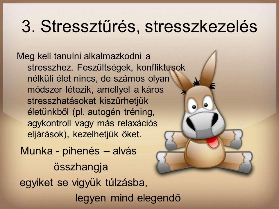 3.Stressztűrés, stresszkezelés Meg kell tanulni alkalmazkodni a stresszhez.