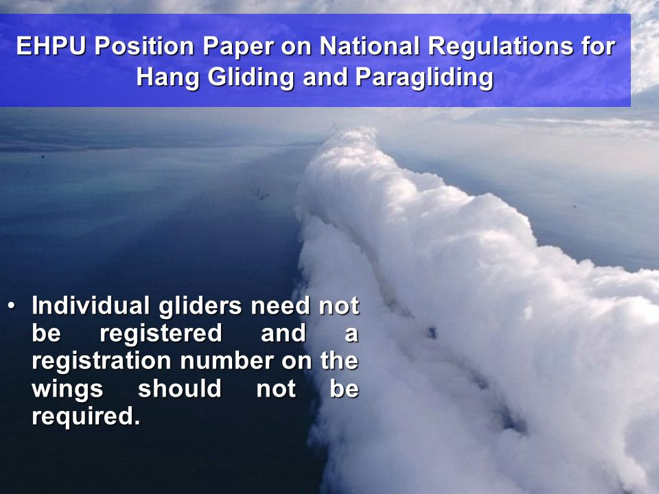 EHPU Position Paper on National Regulations for Hang Gliding and Paragliding •Individual gliders need not be registered and a registration number on t