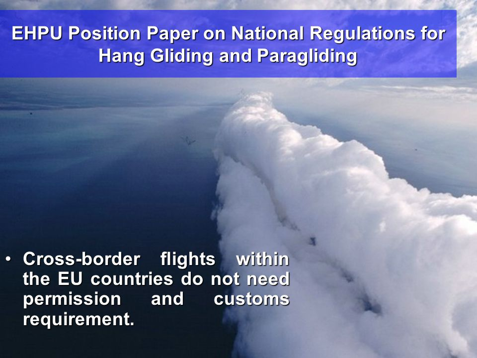 EHPU Position Paper on National Regulations for Hang Gliding and Paragliding •Cross-border flights within the EU countries do not need permission and