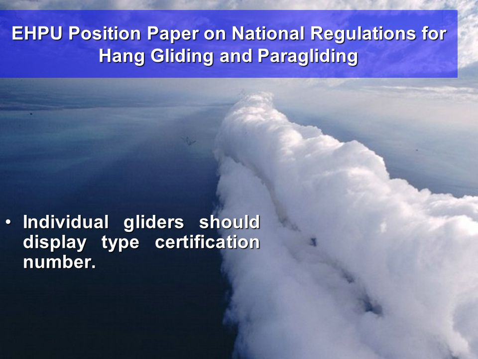 EHPU Position Paper on National Regulations for Hang Gliding and Paragliding •Flights outside the home country should be permitted by the guest country under the requirement of the home country for flight equipment and licence.