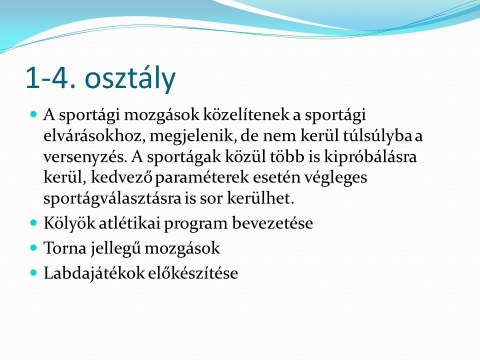 1-4. osztály  A sportági mozgások közelítenek a sportági elvárásokhoz, megjelenik, de nem kerül túlsúlyba a versenyzés. A sportágak közül több is kip