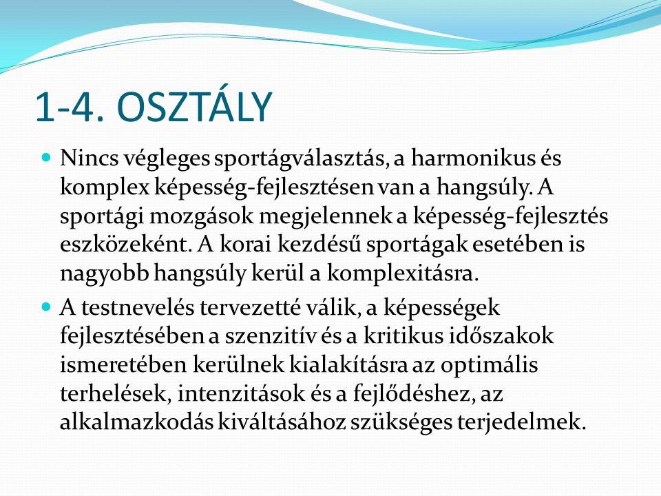 1-4. OSZTÁLY  Nincs végleges sportágválasztás, a harmonikus és komplex képesség-fejlesztésen van a hangsúly. A sportági mozgások megjelennek a képess