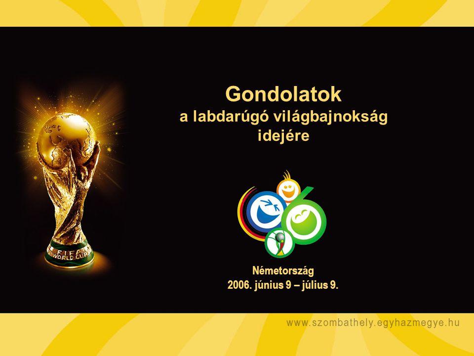 Gondolatok a labdarúgó világbajnokság idejére Németország 2006. június 9 – július 9.