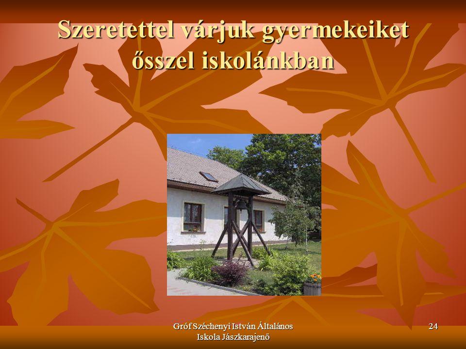 Gróf Széchenyi István Általános Iskola Jászkarajenő 24 Szeretettel várjuk gyermekeiket ősszel iskolánkban