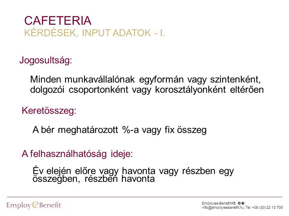 Employee Benefit Kft. © ® info@employeebenefit.hu, Tel: +36 (30) 22 10 700 CAFETERIA KÉRDÉSEK, INPUT ADATOK - I. Keretösszeg: A bér meghatározott %-a