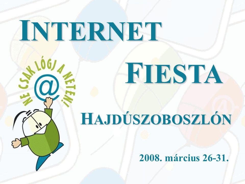 I NTERNET 2008. március 26-31. H AJDÚSZOBOSZLÓN F IESTA