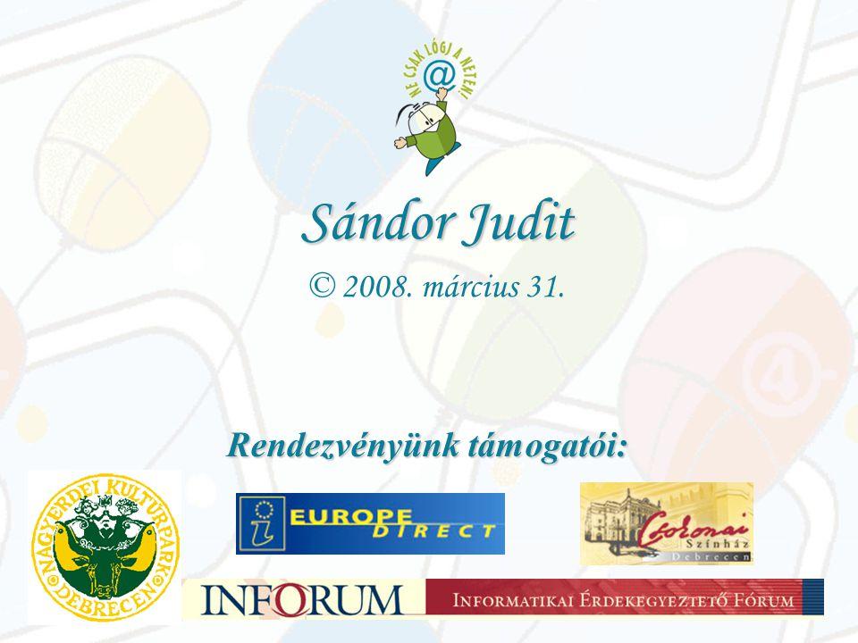 Sándor Judit © 2008. március 31. Rendezvényünk támogatói: