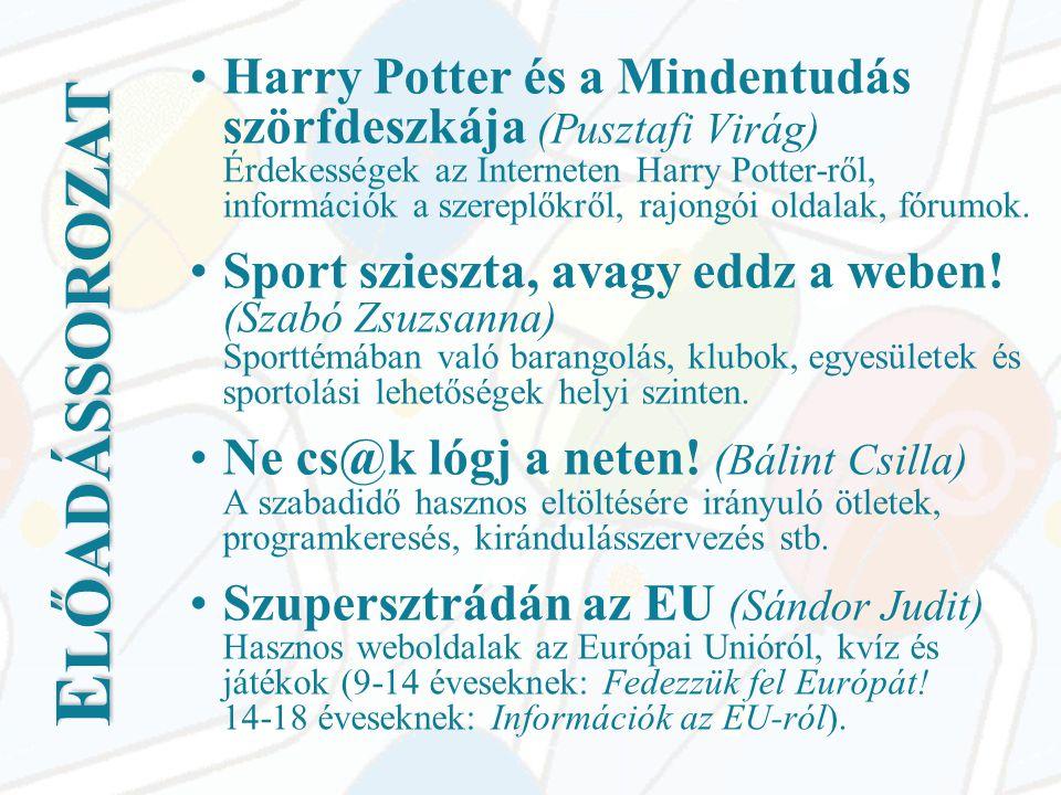 E LŐADÁSSOROZAT •Harry Potter és a Mindentudás szörfdeszkája (Pusztafi Virág) Érdekességek az Interneten Harry Potter-ről, információk a szereplőkről, rajongói oldalak, fórumok.